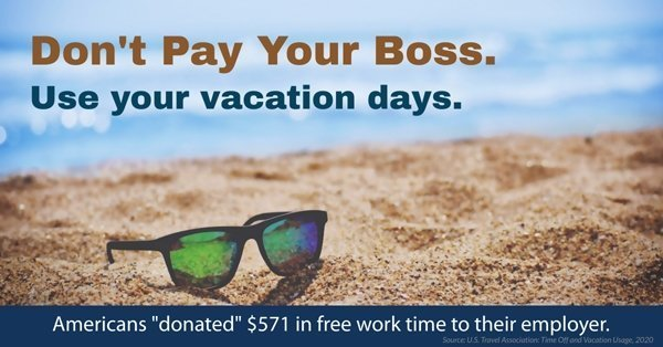 Don't Pay Your Boss.  Use Your Vacation Days!