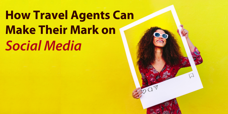 How Travel Agents Can Make Their Mark on Social Media