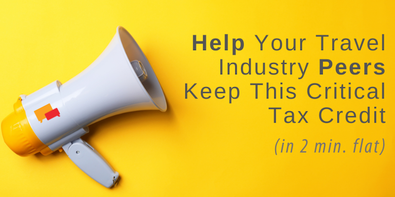 Help Your Travel Industry Peers Keep This Critical Tax Credit
