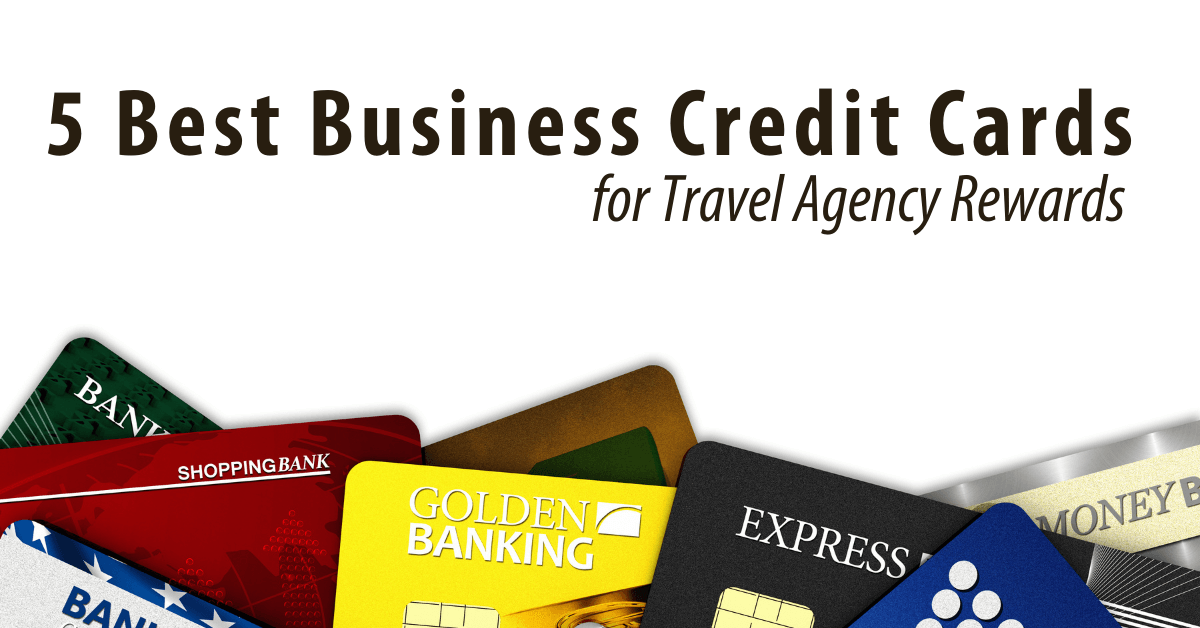the 5 best business credit cards for travel agencies