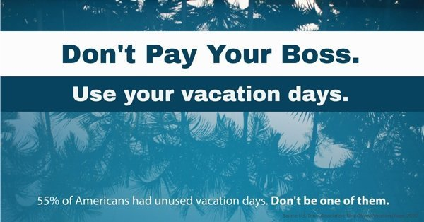 55% of Americans let their vacation days go to waste. Don't be one of them.