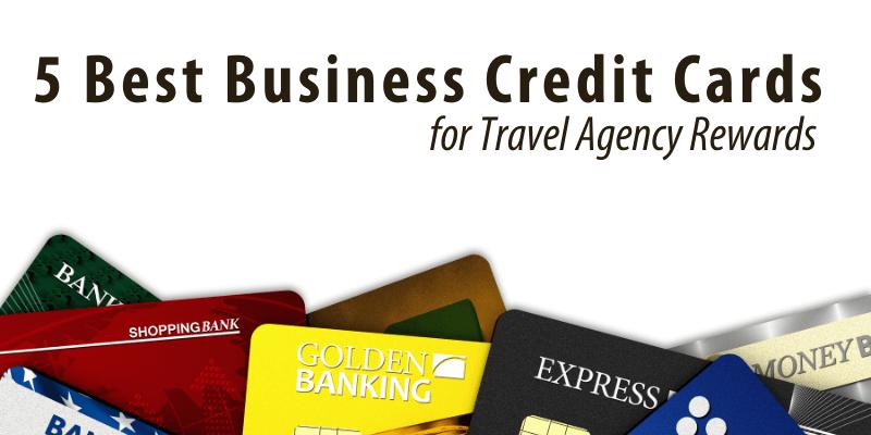 5 Best Business Credit Cards for Travel Agency Rewards