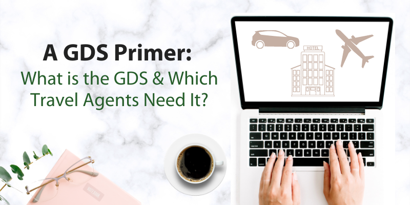 A GDS Primer: What is the GDS and Which Travel Agents Need It?