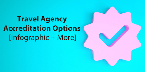 Travel Agency Accreditation Options [+Infographic]