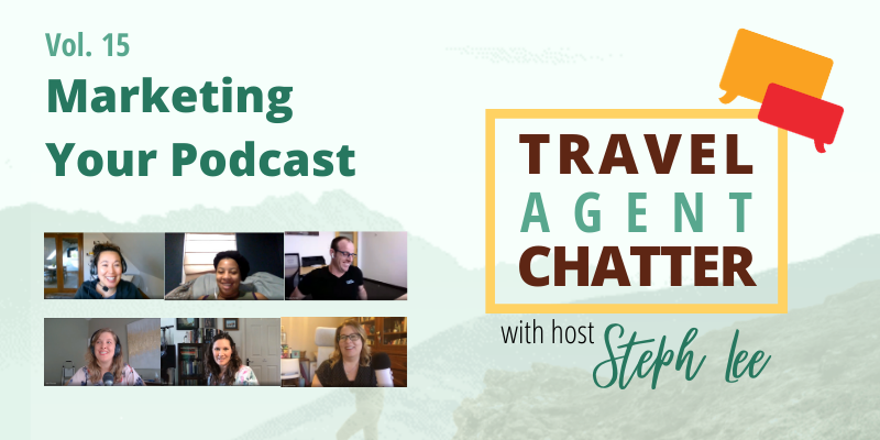 Vol 15 Marketing Your Podcast, Travel Agent Chatter