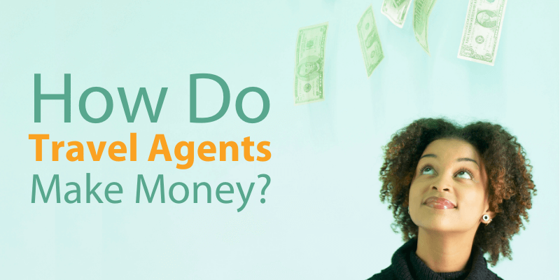 How Do Travel Agents Make Money?