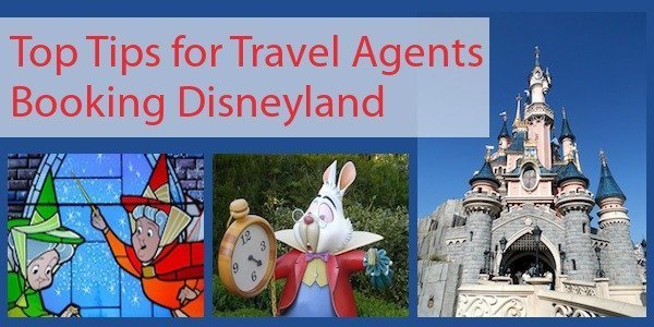 Top Tips for Travel Agents Booking Disneyland