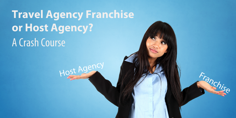 Travel Agency Franchise or Host Agency? A Crash Course