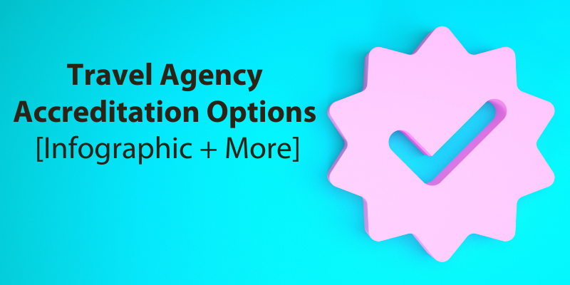 Travel Agency Accreditation Options [Infographic + More]
