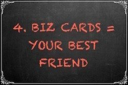 4. Biz Cards = Your Best Friend