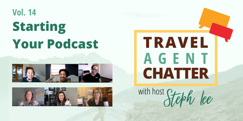 vol 14 - Starting a podcast, Travel Agent Chatter