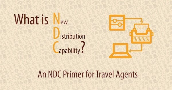 What is New Distribution Capability? An NDC Primer for Travel Agents