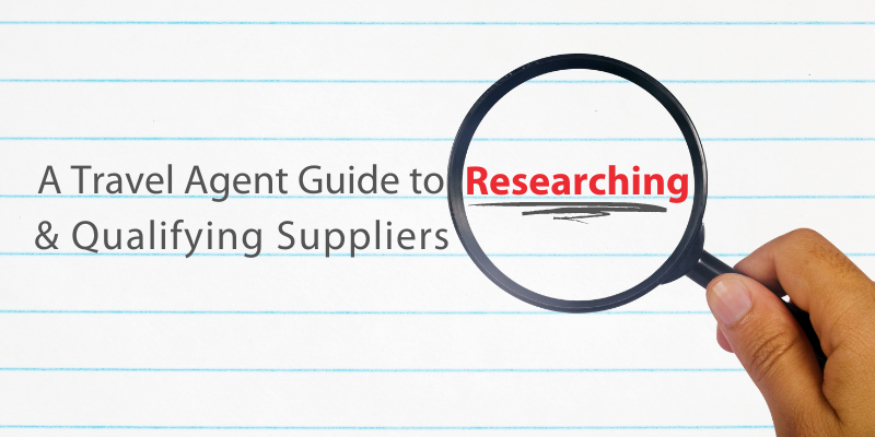 A Travel Agent Guide to Researching & Qualifying Suppliers