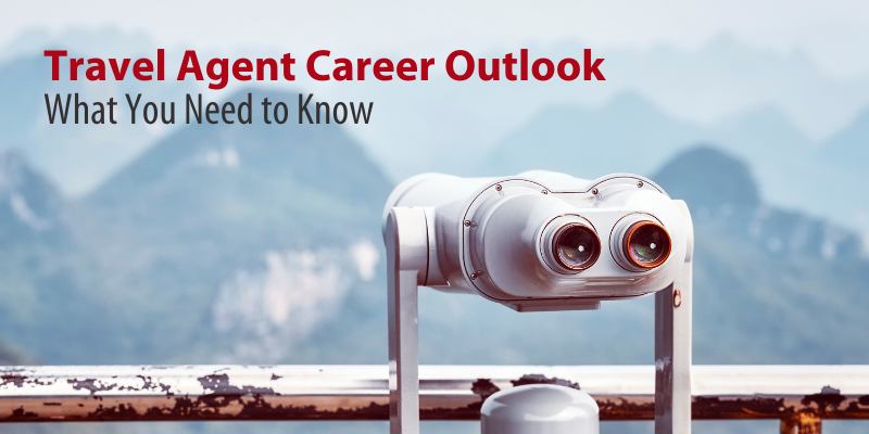 Travel Agent Career Outlook | What You Need to Know