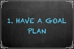 1. Have a Goal Plan
