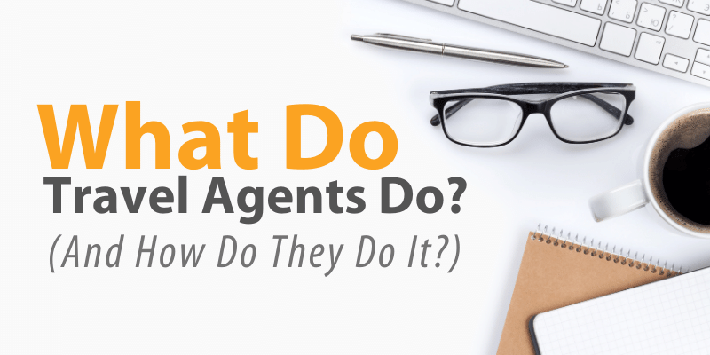 What Do Travel Agents Do?